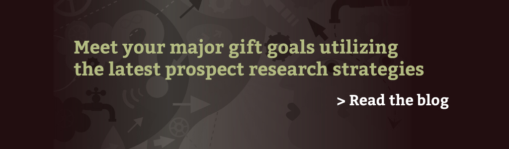 Meet your major gift goals utilizing the latest prospect research strategies. Read the blog.
