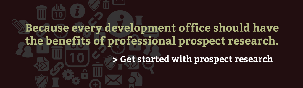 Because every development office should have the benefits of professional prospect research. Get started with prospect research